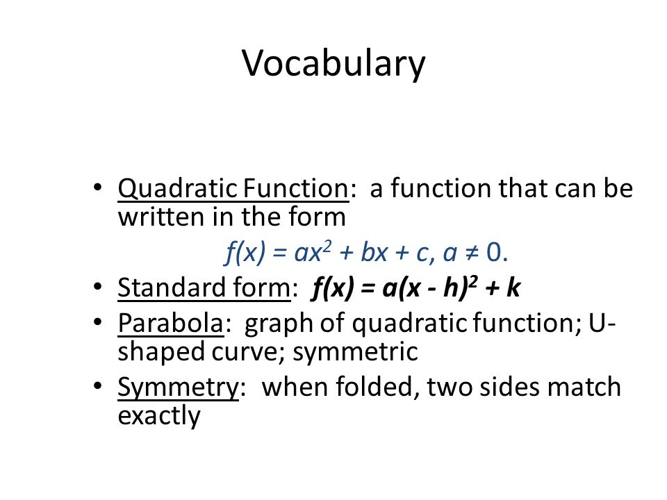 Vocabulary Quadratic Function: a function that can be written in the form. f(x) = ax2 + bx + c, a ≠ 0.