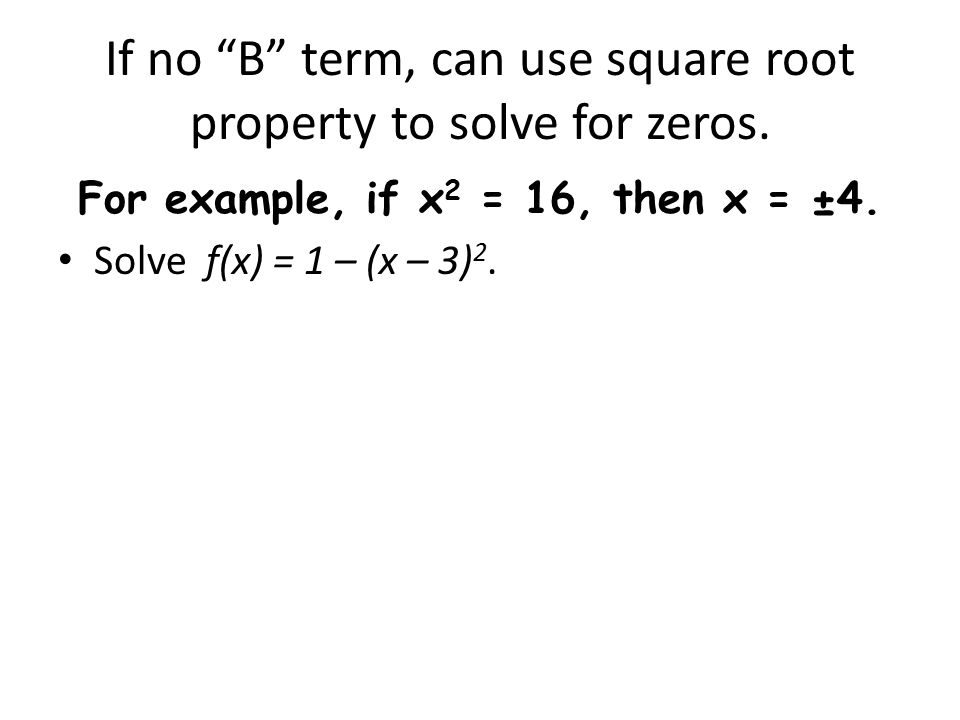 If no B term, can use square root property to solve for zeros.