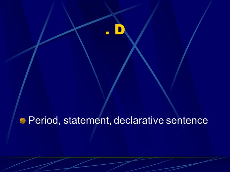 . D Period, statement, declarative sentence