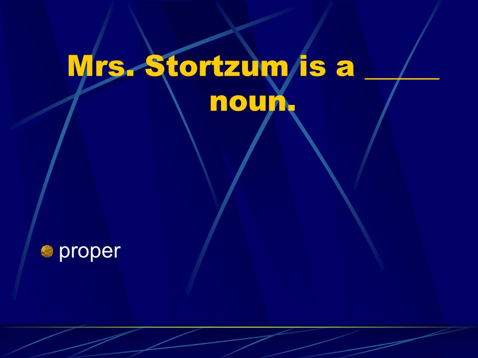 Mrs. Stortzum is a _____ noun.