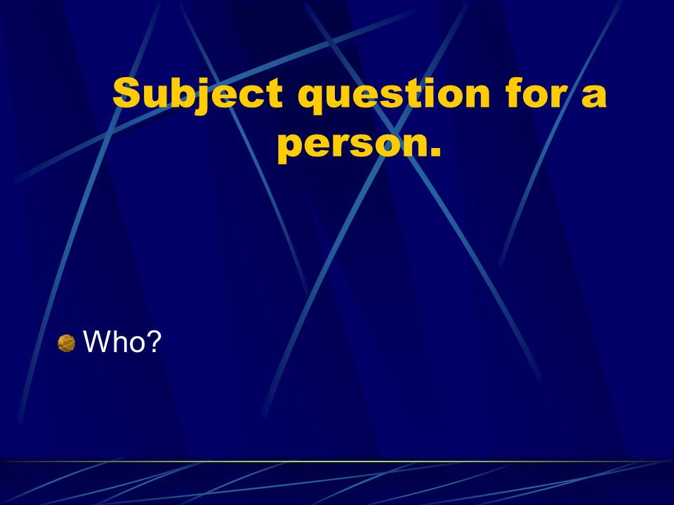 Subject question for a person.