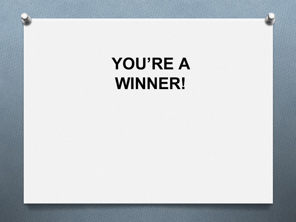 YOU'RE A WINNER!