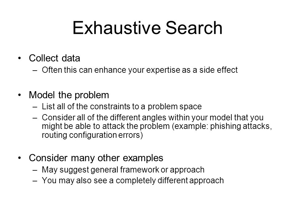 Exhaustive Search Collect data Model the problem
