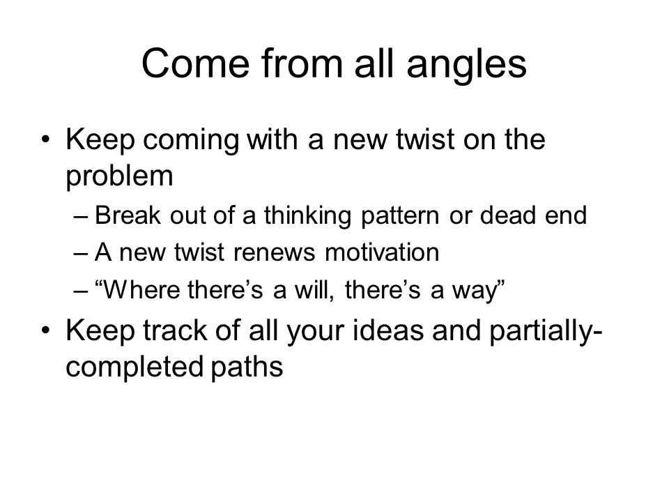 Come from all angles Keep coming with a new twist on the problem