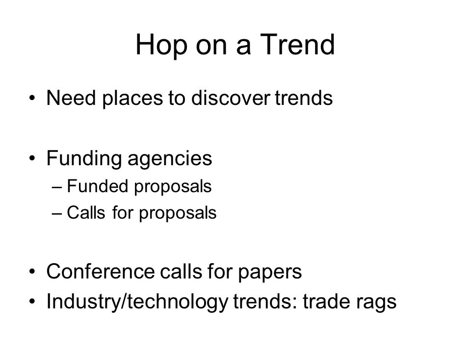 Hop on a Trend Need places to discover trends Funding agencies