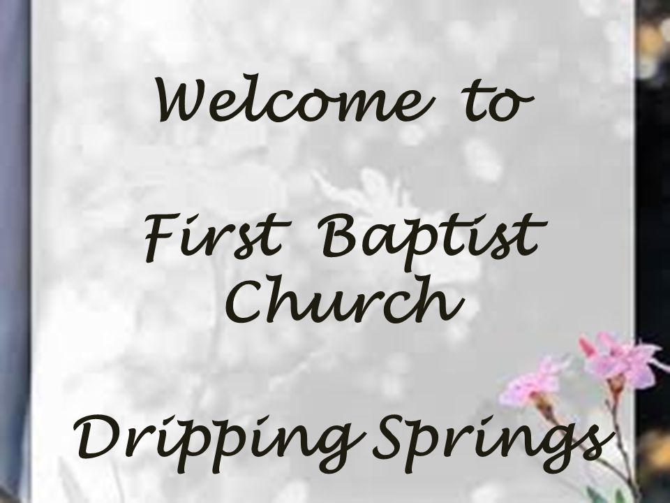 Welcome to First Baptist Church Dripping Springs