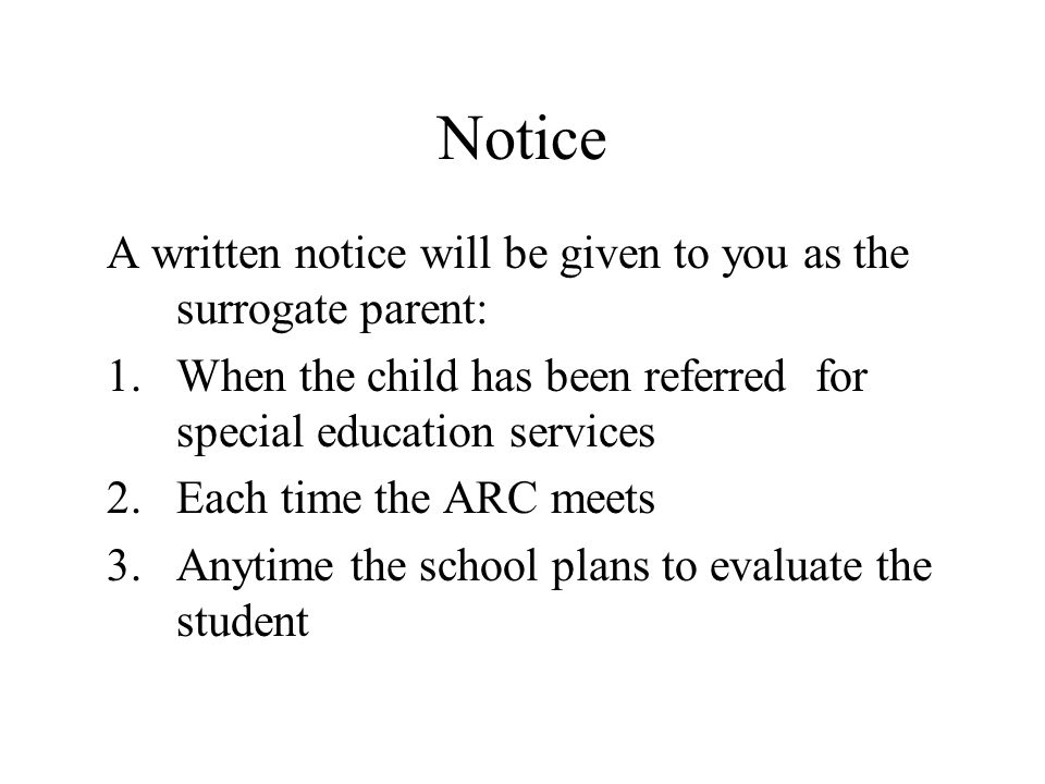 Notice A written notice will be given to you as the surrogate parent: