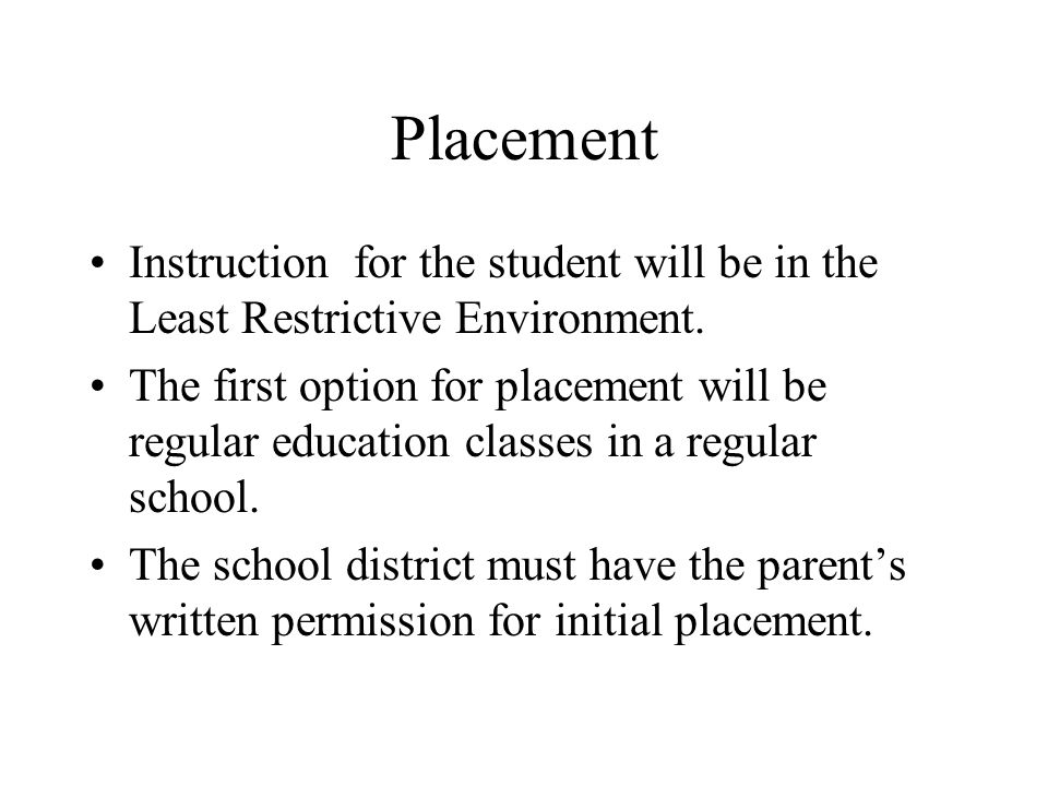Placement Instruction for the student will be in the Least Restrictive Environment.