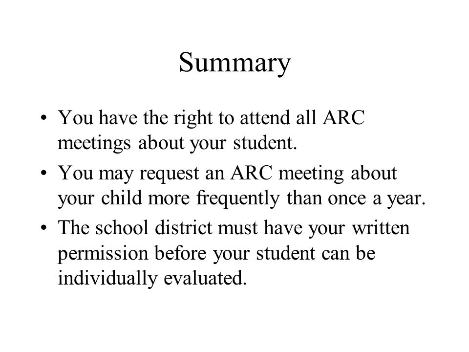 Summary You have the right to attend all ARC meetings about your student.