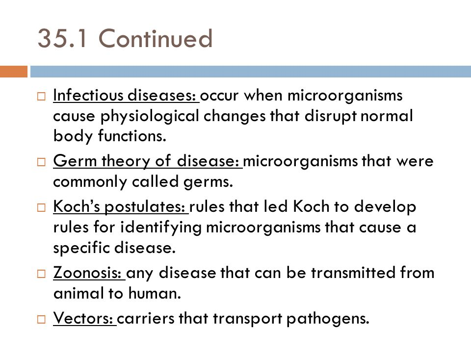 35.1 Continued Infectious diseases: occur when microorganisms cause physiological changes that disrupt normal body functions.
