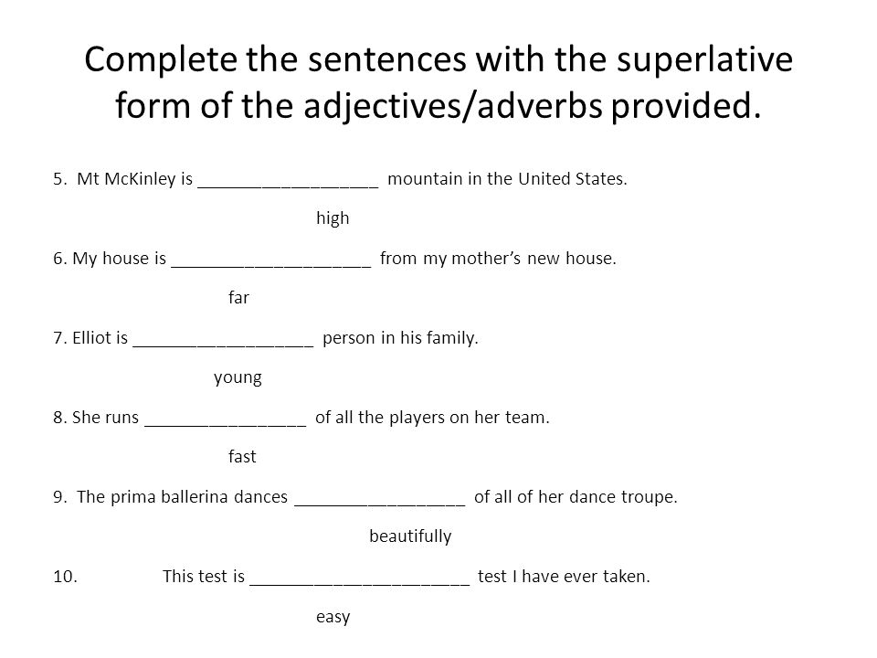 Complete the sentences with the superlative form of the adjectives/adverbs provided.