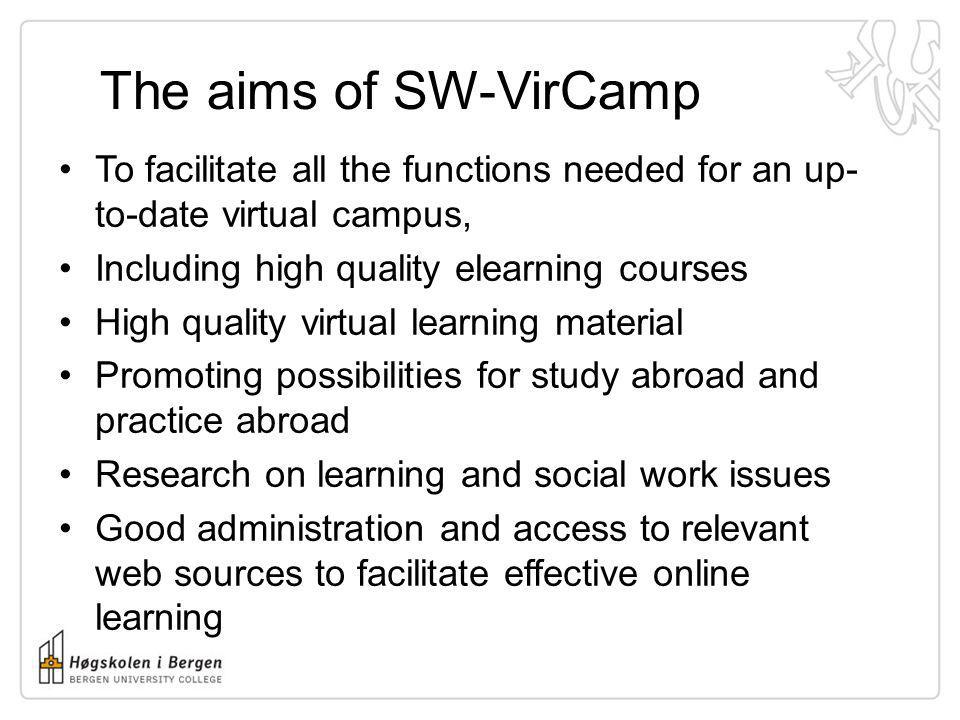 The aims of SW-VirCamp To facilitate all the functions needed for an up-to-date virtual campus, Including high quality elearning courses.