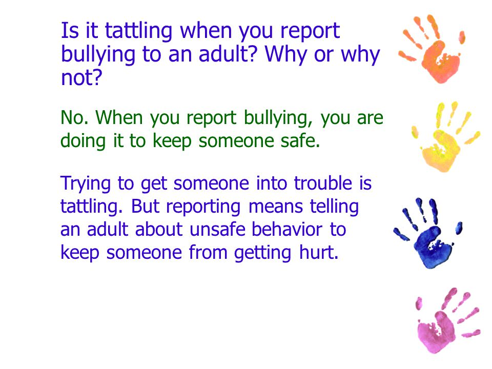 Is it tattling when you report bullying to an adult Why or why not