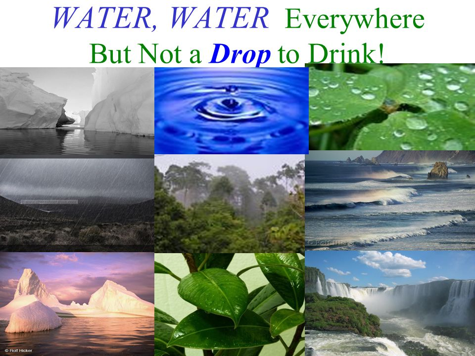 WATER, WATER Everywhere But Not a Drop to Drink!