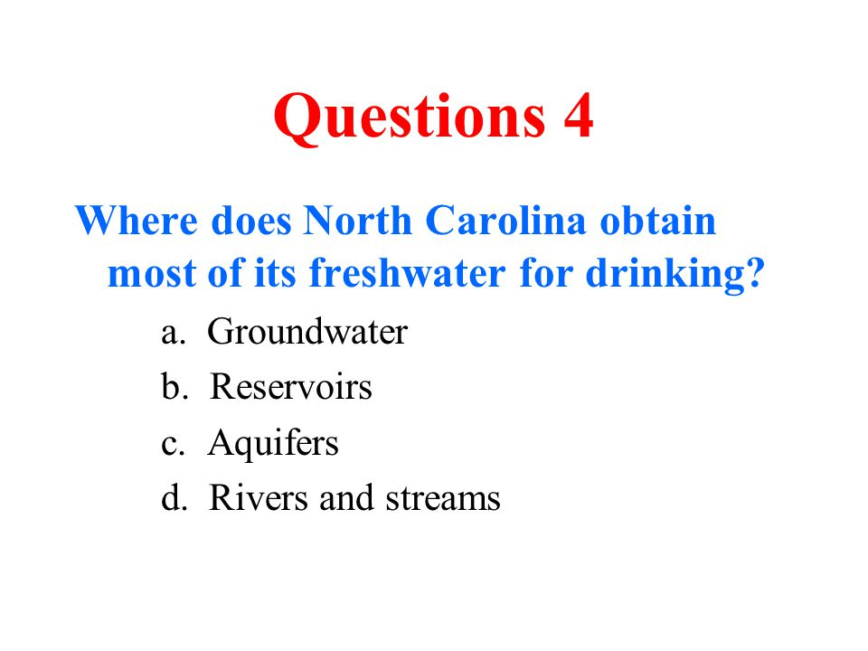Questions 4 Where does North Carolina obtain most of its freshwater for drinking a. Groundwater.