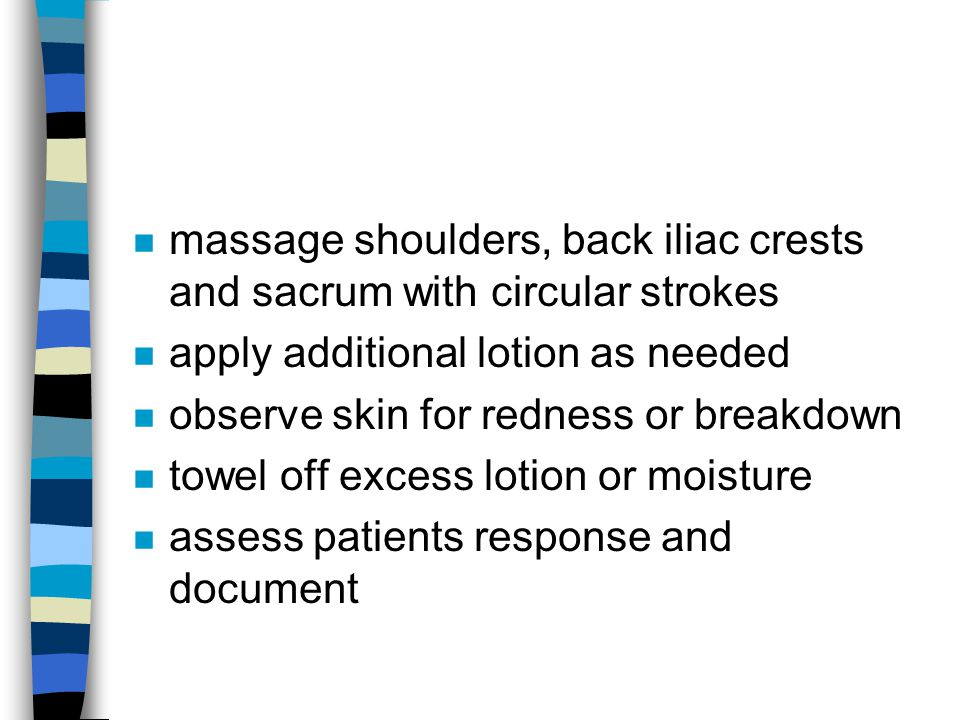 massage shoulders, back iliac crests and sacrum with circular strokes
