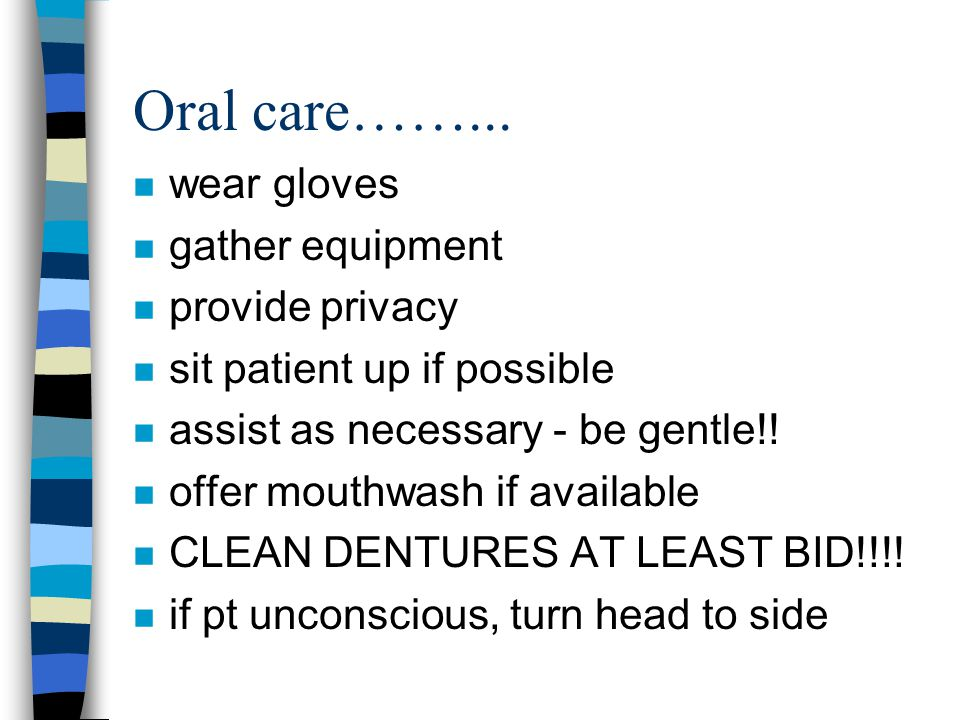 Oral care……... wear gloves gather equipment provide privacy