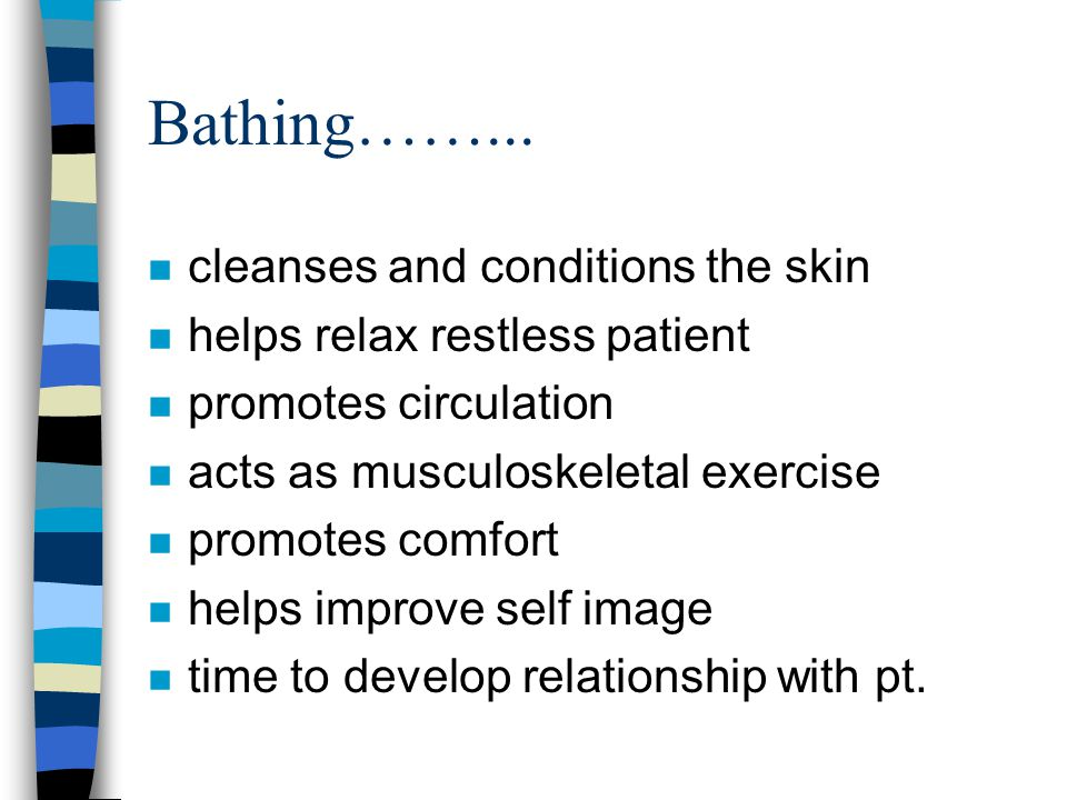 Bathing……... cleanses and conditions the skin