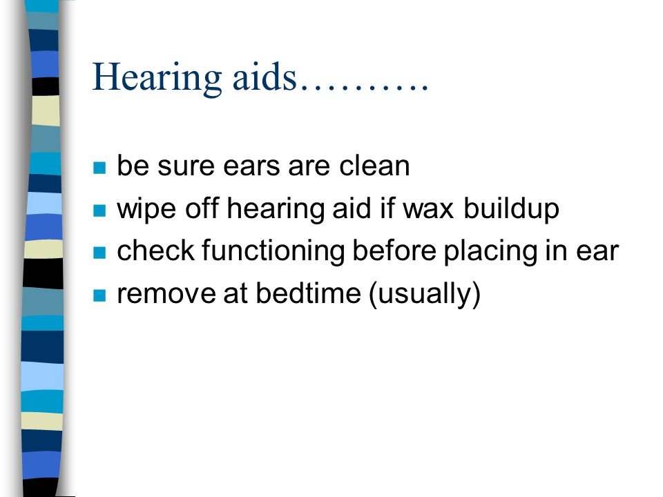 Hearing aids………. be sure ears are clean
