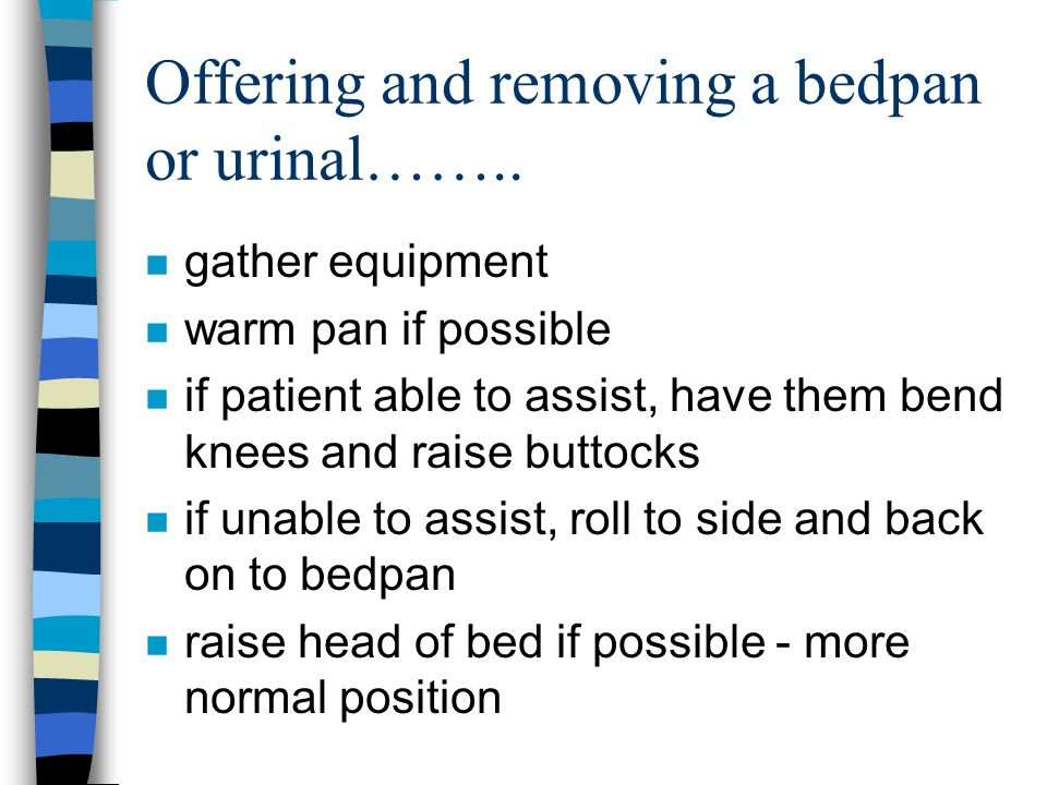 Offering and removing a bedpan or urinal……..