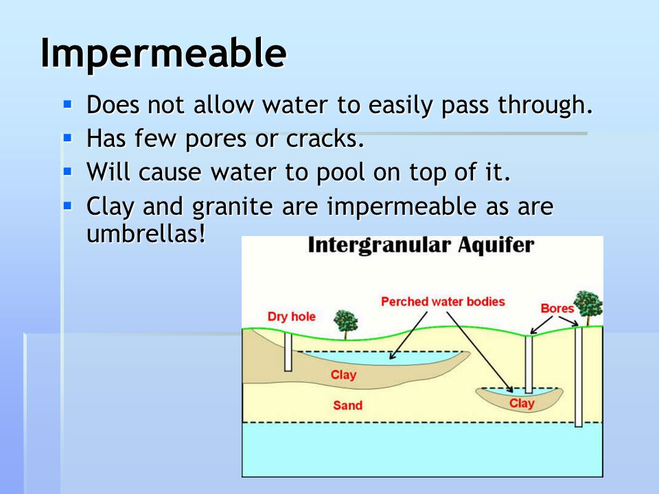 Impermeable Does not allow water to easily pass through.