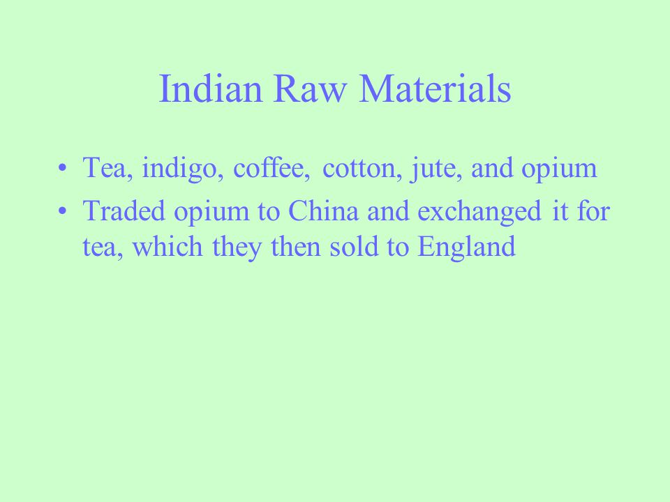 Indian Raw Materials Tea, indigo, coffee, cotton, jute, and opium