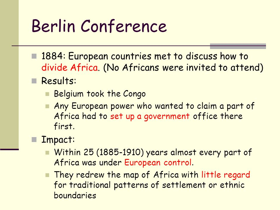 Berlin Conference 1884: European countries met to discuss how to divide Africa. (No Africans were invited to attend)