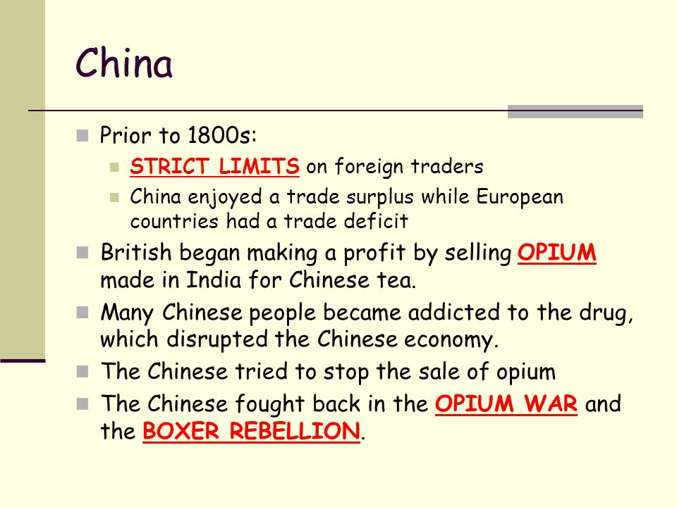 China Prior to 1800s: STRICT LIMITS on foreign traders. China enjoyed a trade surplus while European countries had a trade deficit.