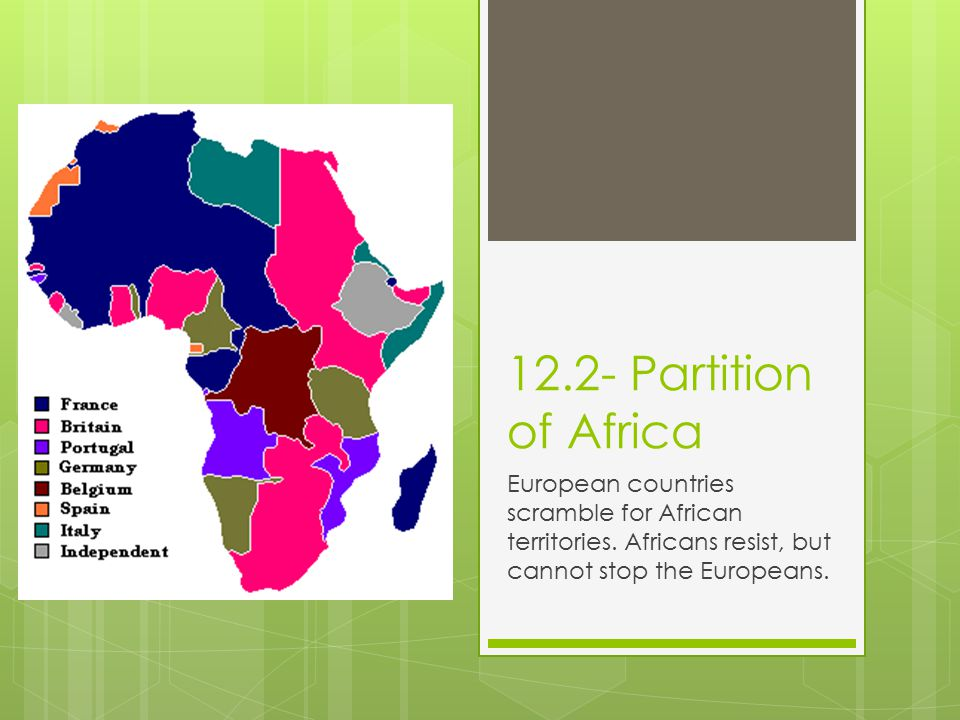 12.2- Partition of Africa European countries scramble for African territories.