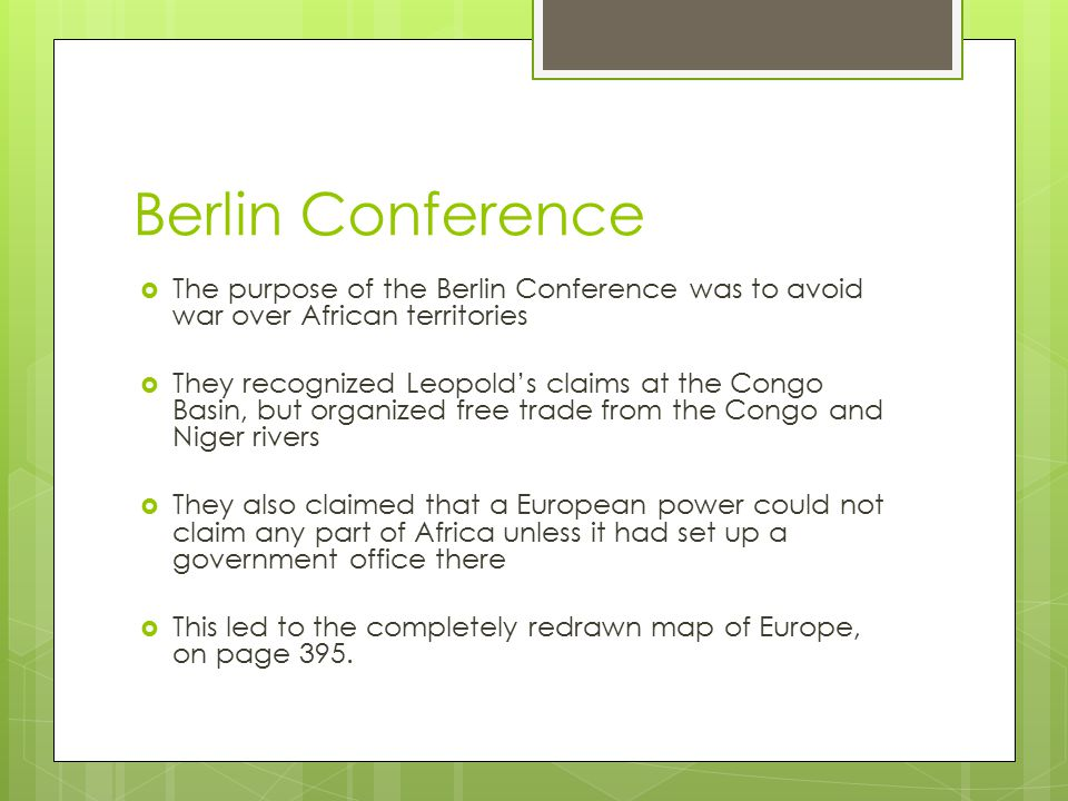 Berlin Conference The purpose of the Berlin Conference was to avoid war over African territories.