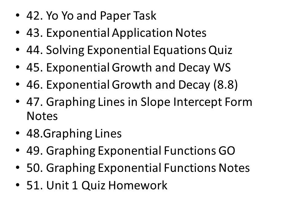 42. Yo Yo and Paper Task 43. Exponential Application Notes. 44. Solving Exponential Equations Quiz.