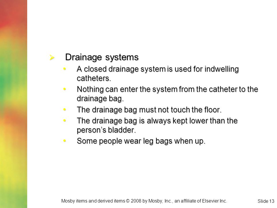 Drainage systems A closed drainage system is used for indwelling catheters. Nothing can enter the system from the catheter to the drainage bag.