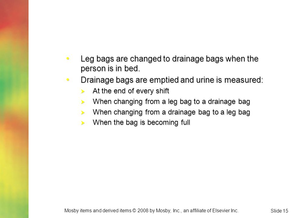 Leg bags are changed to drainage bags when the person is in bed.