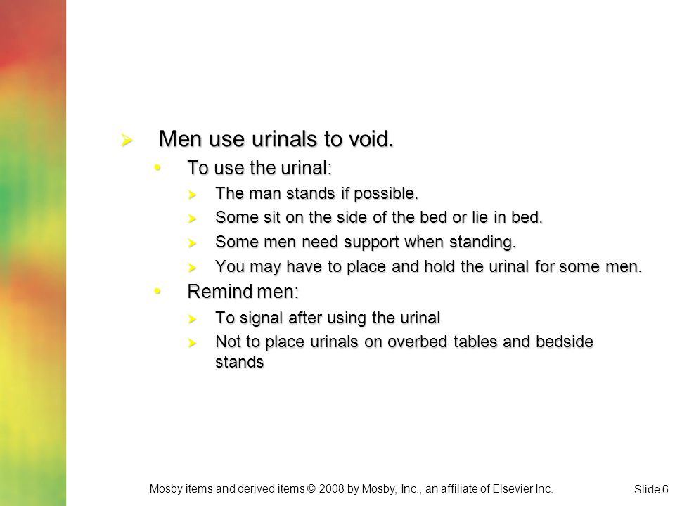 Men use urinals to void. To use the urinal: Remind men: