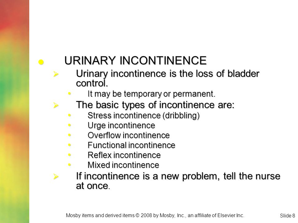 URINARY INCONTINENCE Urinary incontinence is the loss of bladder control. It may be temporary or permanent.