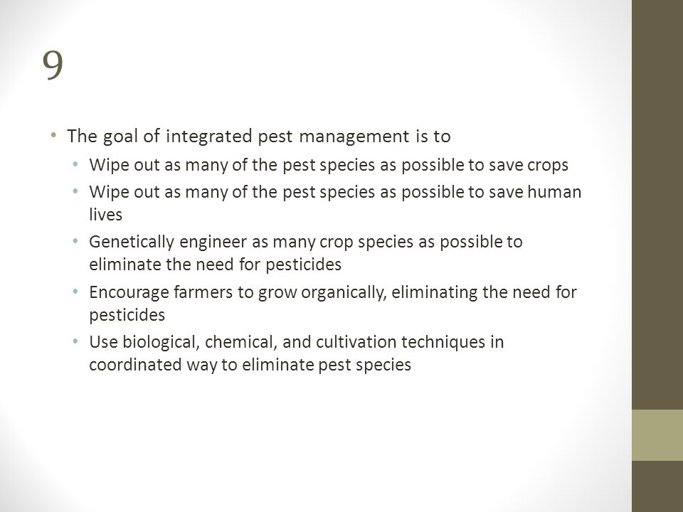 9 The goal of integrated pest management is to