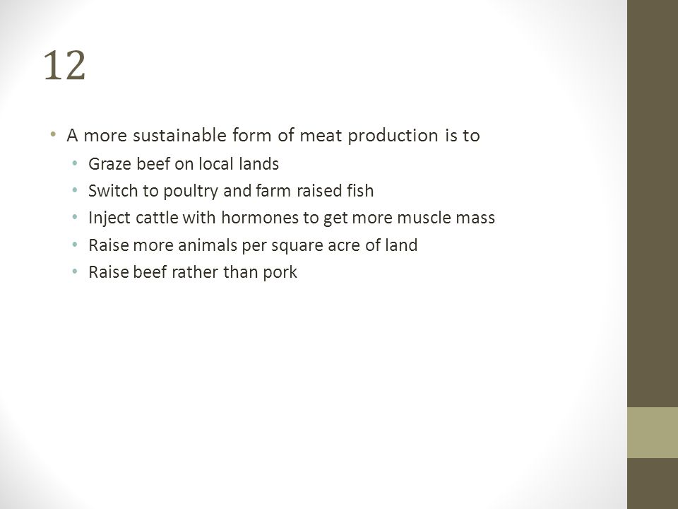 12 A more sustainable form of meat production is to