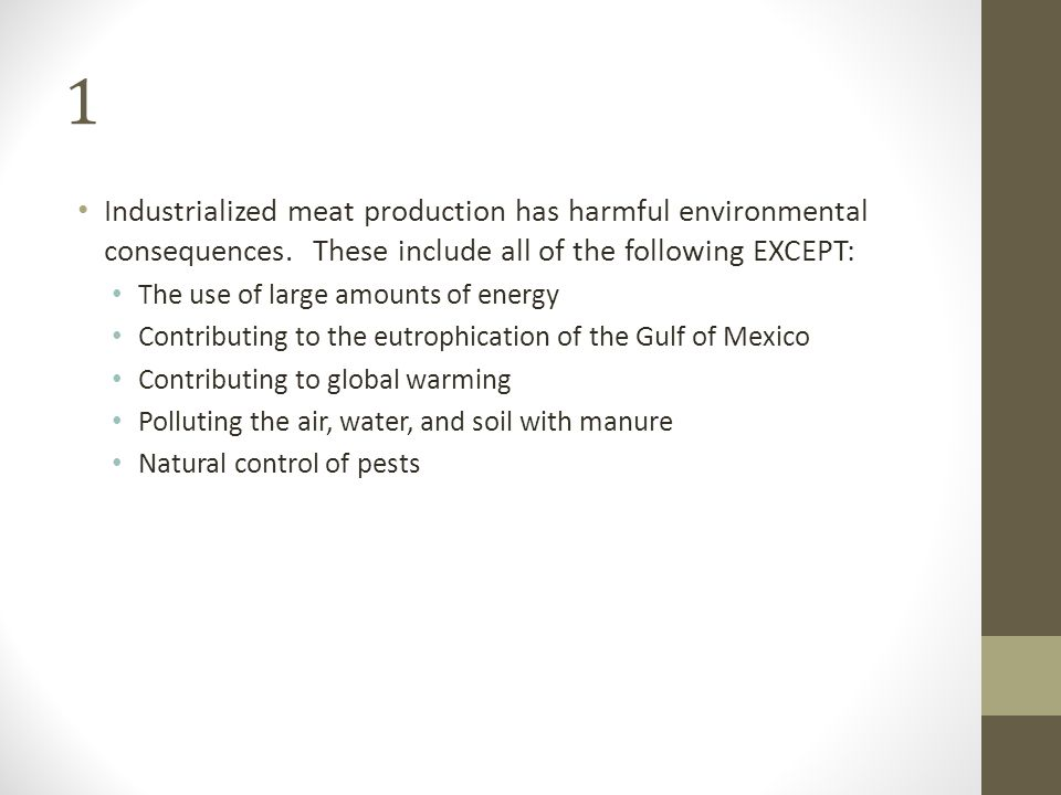 1 Industrialized meat production has harmful environmental consequences. These include all of the following EXCEPT: