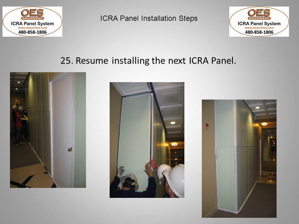 25. Resume installing the next ICRA Panel.