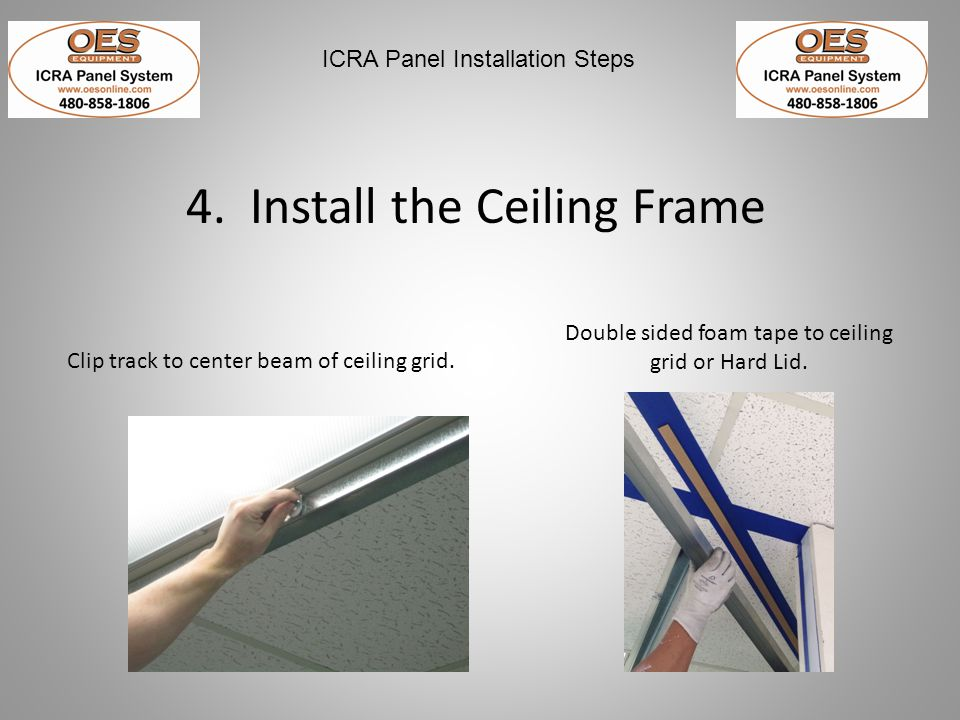 Double sided foam tape to ceiling grid or Hard Lid.