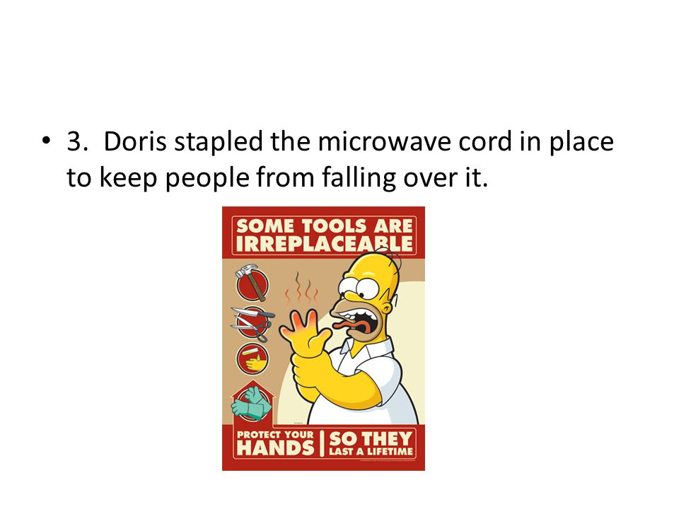 3. Doris stapled the microwave cord in place to keep people from falling over it.