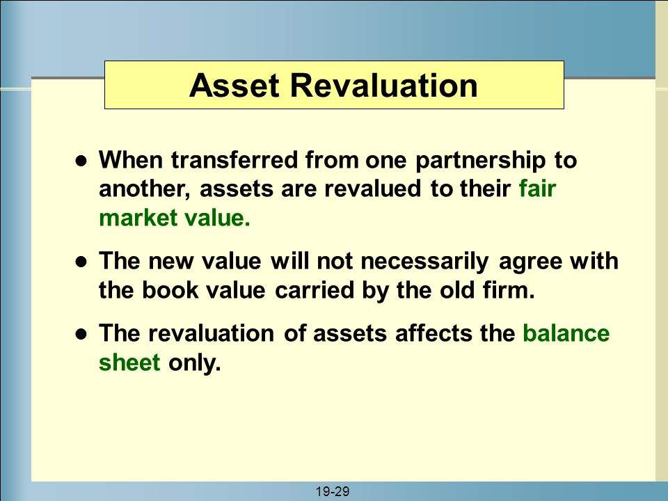 Asset Revaluation When transferred from one partnership to another, assets are revalued to their fair market value.