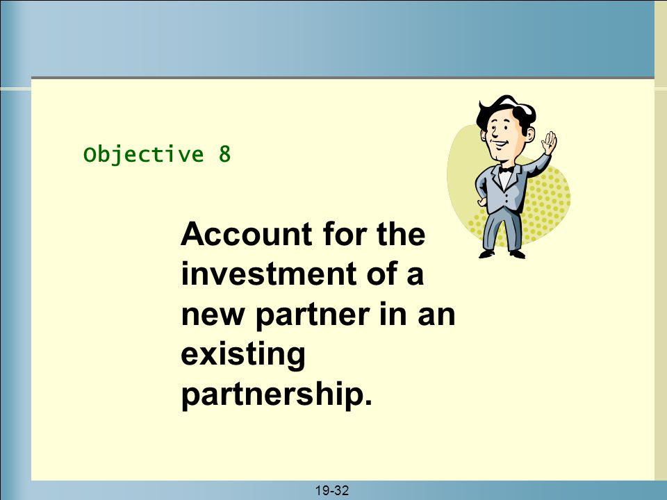 Objective 8 Account for the investment of a new partner in an existing partnership.