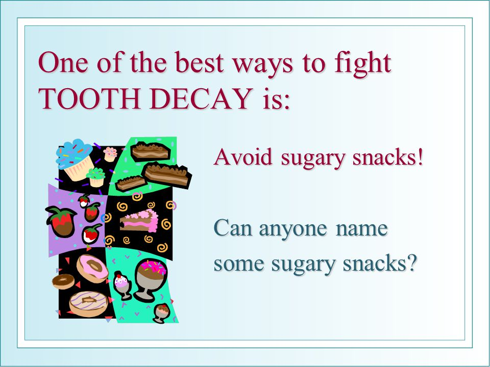 One of the best ways to fight TOOTH DECAY is:
