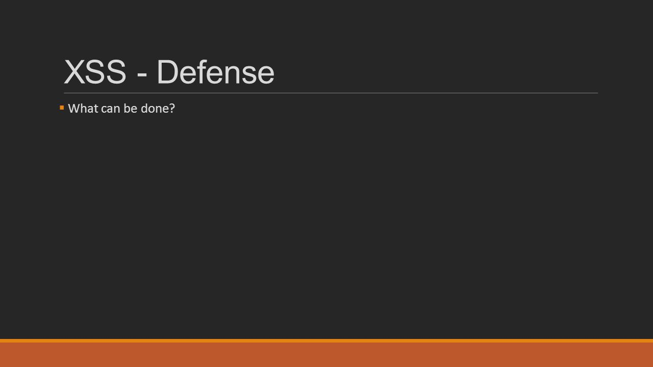 XSS - Defense What can be done