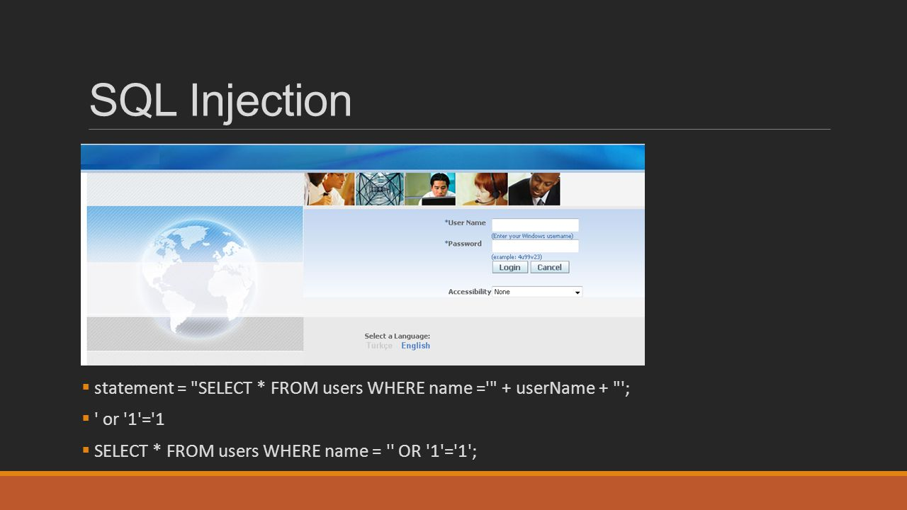 SQL Injection statement = SELECT * FROM users WHERE name = + userName + ; or 1 = 1.