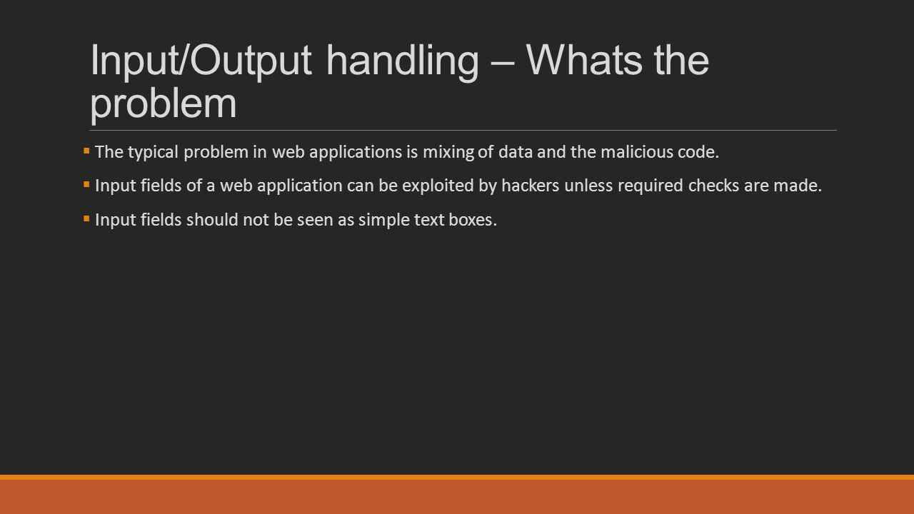 Input/Output handling – Whats the problem
