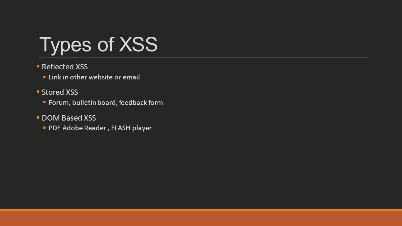 Types of XSS Reflected XSS Stored XSS DOM Based XSS