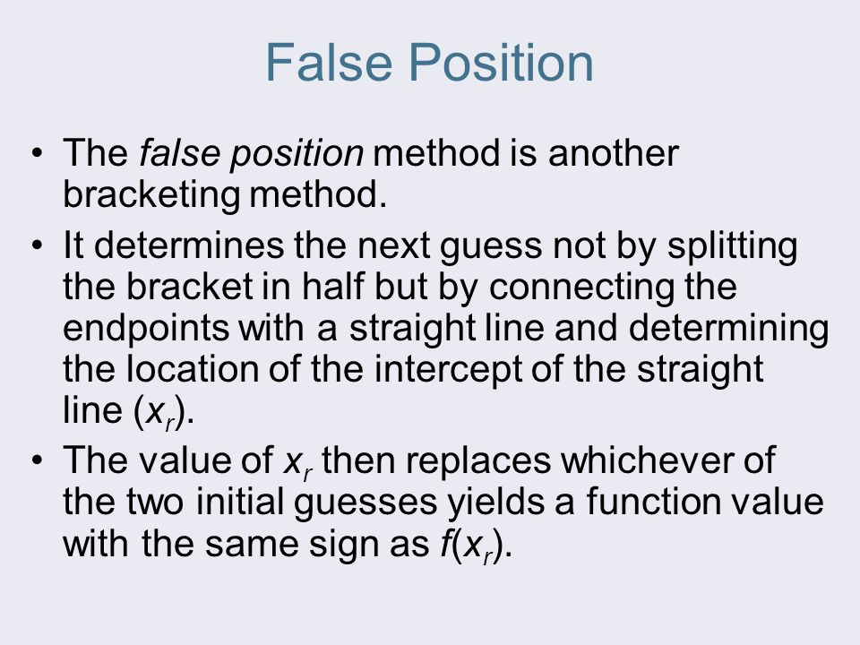 False Position The false position method is another bracketing method.