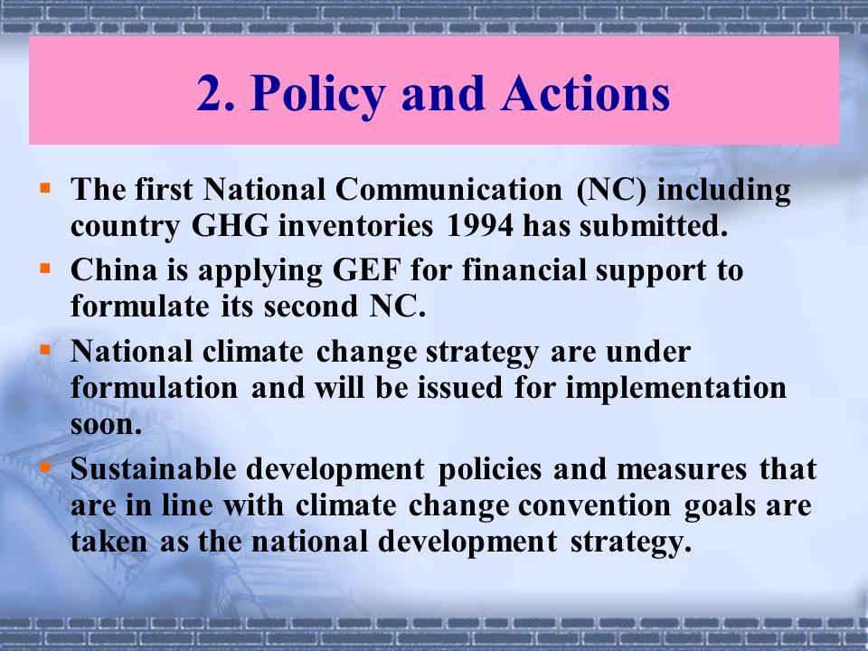 2. Policy and Actions The first National Communication (NC) including country GHG inventories 1994 has submitted.
